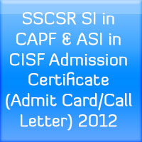 SSCSR-SI-in-CAPF-&-ASI-in-CISF-Admission-Certificate-(Admit-Card-Call-Letter)-2012