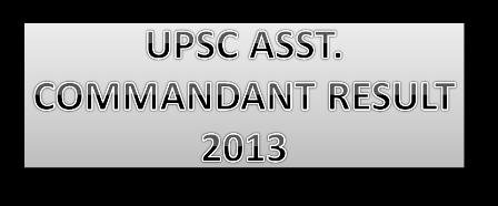 upsc assistant commandant result 2013